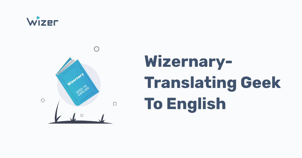 Wizernary-Translating Geek To English